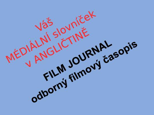 Mediální slovníček: FILM JOURNAL – odborný filmový časopis