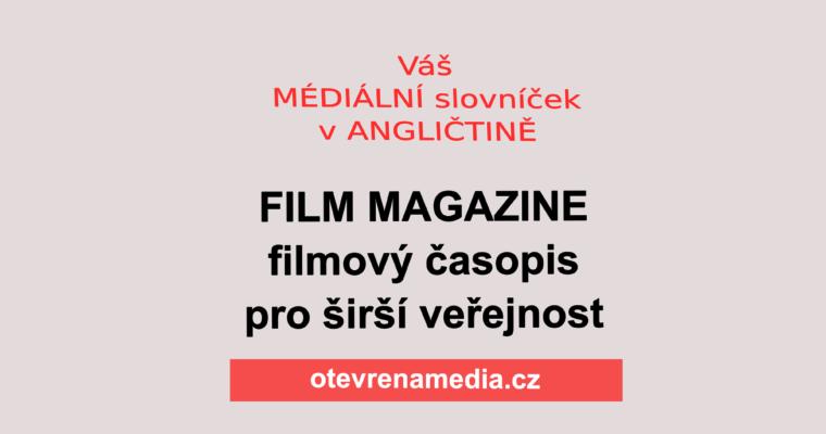 Mediální slovníček: FILM MAGAZINE – filmový časopis pro širokou veřejnost